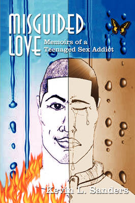 Misguided Love: Memoirs of a Teenaged Sex Addict