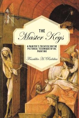 The Master Keys: A Painter's Treatise on the Pictorial Technique of Oil Painting