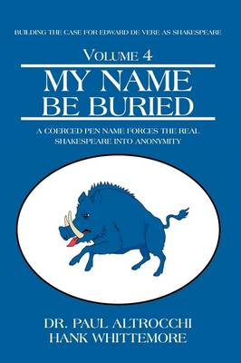 My Name Be Buried: A Coerced Pen Name Forces the Real Shakespeare Into Anonymity
