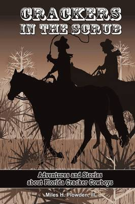 Crackers in the Scrub: Adventures and Stories about Florida's Cracker Cowboys