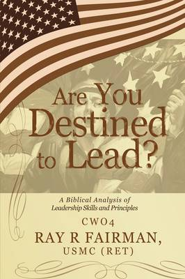 Are You Destined to Lead?: A Biblical Analysis of Leadership Skills and Principles