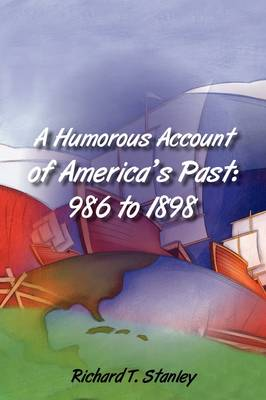 A Humorous Account of America's Past: 986 to 1898