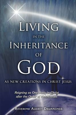 Living in the Inheritance of God: As New Creations in Christ Jesus