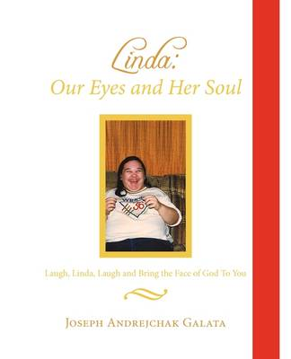 Linda: Our Eyes and Her Soul: Laugh, Linda, Laugh and Bring the Face of God to You