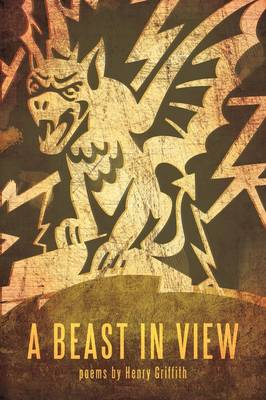 A Beast in View: Poems by Henry Griffith