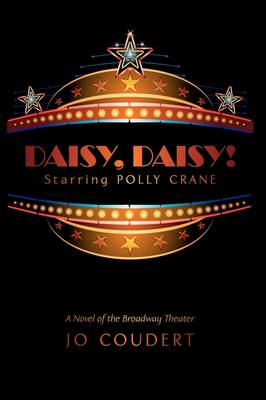Daisy, Daisy!: A Novel of the Broadway Theater