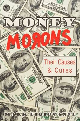 Money Morons: Their Causes & Cures