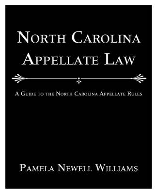 North Carolina Appellate Law: A Guide to the North Carolina Appellate Rules