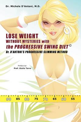 Lose Weight Without Mysteries with the Progressive Swing Diet: Dr. D'Antoni's Progressive Slimming Method