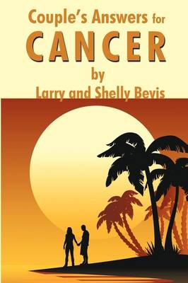 Couple's Answers for Cancer: How to Fight and Defeat Cancer While Living a Joyful Life