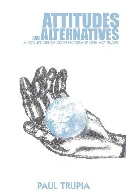 Attitudes and Alternatives: A Collection of Contemporary One Act Plays