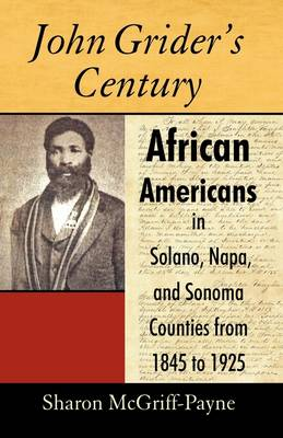 John Grider's Century: African Americans in Solano, Napa, and Sonoma Counties from 1845 to 1925