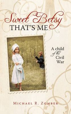 Sweet Betsy That's Me: A Child of the Civil War