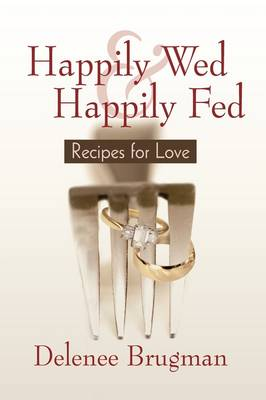 Happily Wed and Happily Fed: Recipes for Love