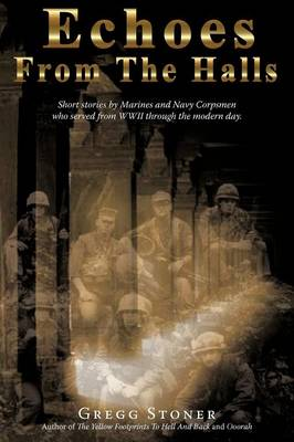 Echoes from the Halls: Short Stories of Marines and Navy Corps from Who Served from WWII Through the Modern Day.