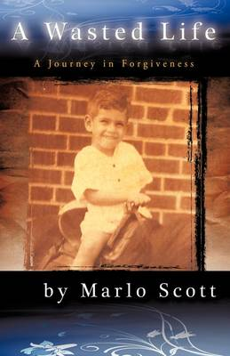 A Wasted Life: A Journey in Forgiveness