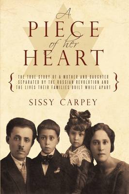 A Piece of Her Heart: The True Story of a Mother and Daughter Separated by the Russian Revolution and the Lives Their Families Built While a