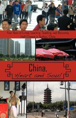 China, Heart and Soul: Four Years of Living, Learning, Teaching, and Becoming Half-Chinese in Suzhou, China