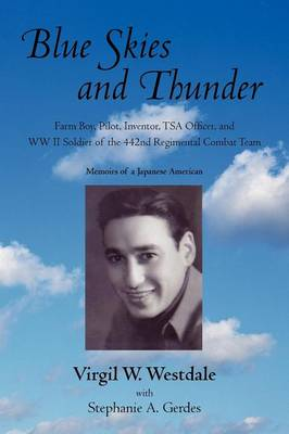 Blue Skies and Thunder: Farm Boy, Pilot, Inventor, Tsa Officer, and WW II Soldier of the 442nd Regimental Combat Team