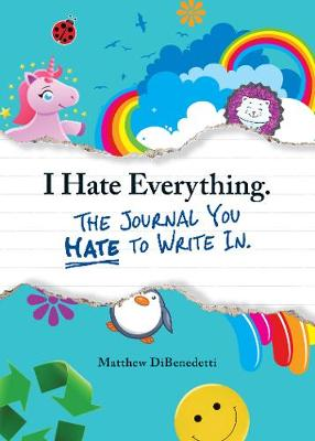 I Hate Everything - The Journal You Hate to Write In