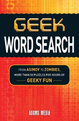 Geek Word Search: From Asimov to Zombies, More Than 50 Puzzles for Hours of Geeky Fun