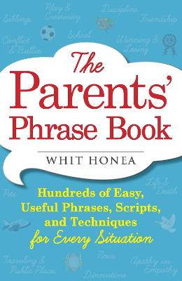 The Parents' Phrase Book: Hundreds of Easy, Useful Phrases, Scripts, and Techniques for Every Situation