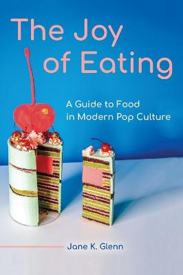 The Joy of Eating: A Guide to Food in Modern Pop Culture