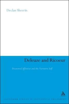 Deleuze and Ricoeur: Disavowed Affinities and the Narrative Self