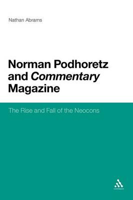Norman Podhoretz and Commentary Magazine: The Rise and Fall of the Neocons