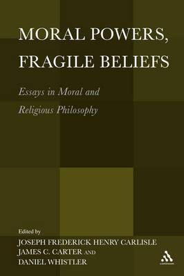 Moral Powers, Fragile Beliefs: Essays in Moral and Religious Philosophy