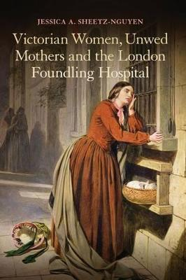 Victorian Women, Unwed Mothers and the London Foundling Hospital
