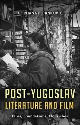 Post-Yugoslav Literature & Film: Fires, Foundations, Flourishes