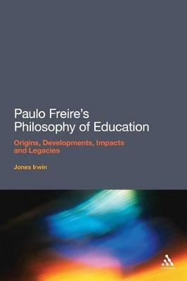 Paulo Freire's Philosophy of Education: Origins, Developments, Impacts and Legacies