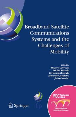 Broadband Satellite Communication Systems and the Challenges of Mobility: IFIP TC6 Workshops on Broadband Satellite Communication Systems and Challenges of Mobility, World Computer Congress August 22-27, 2004, Toulouse, France
