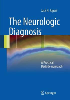 The Neurologic Diagnosis: A Practical Bedside Approach