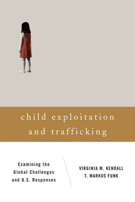 Child Exploitation and Trafficking: Examining the Global Challenges and U.S. Responses