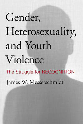 Gender, Heterosexuality, and Youth Violence: The Struggle for Recognition