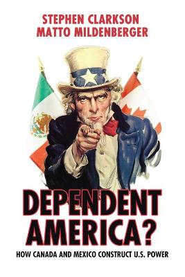 Dependent America?: How Canada and Mexico Construct US Power