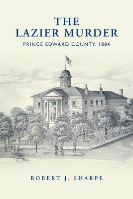 The Lazier Murder: Prince Edward County, 1884
