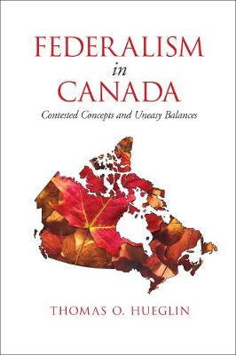 Federalism in Canada: Contested Concepts and Uneasy Balances