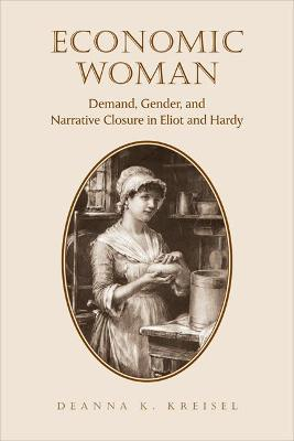 Economic Woman: Demand, Gender, and Narrative Closure in Eliot and Hardy