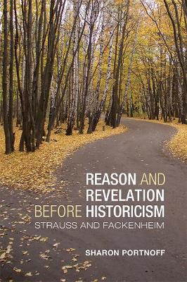 Reason and Revelation before Historicism: Strauss and Fackenheim