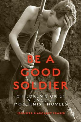 Be a Good Soldier: Children's Grief in English Modernist Novels