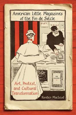 American Little Magazines of the Fin de Siecle: Art, Protest, and Cultural Transformation