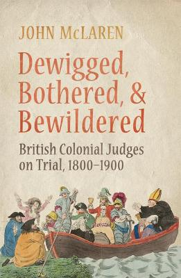 Dewigged, Bothered and Bewildered: British Colonial Judges on Trial, 1800-1900