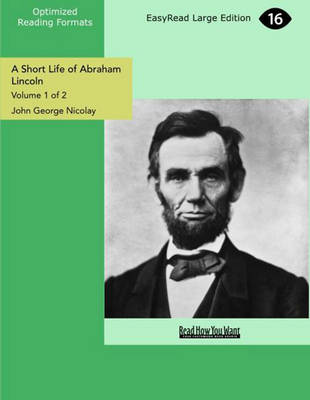 A Short Life of Abraham Lincoln (2 Volume Set): Condensed from Nicolay & Hay's Abraham Lincoln: A History