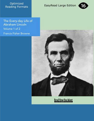 The Every-Day Life of Abraham Lincoln (2 Volume Set): A Narrative and Descriptive Biography with Pen-Pictures and Personal Recollections by Those Who Knew Him