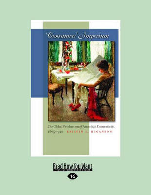 Consumers' Imperium (2 Volume Set): The Global Production of American Domesticity, 1865 - 1920