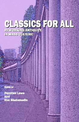 Classics for All: Reworking Antiquity in Mass Culture