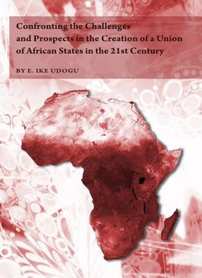 Confronting the Challenges and Prospects in the Creation of a Union of African States in the 21st Century